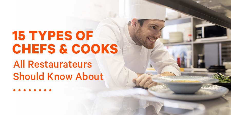 15 Types of Chefs & Cooks All Restaurateurs Should Know About