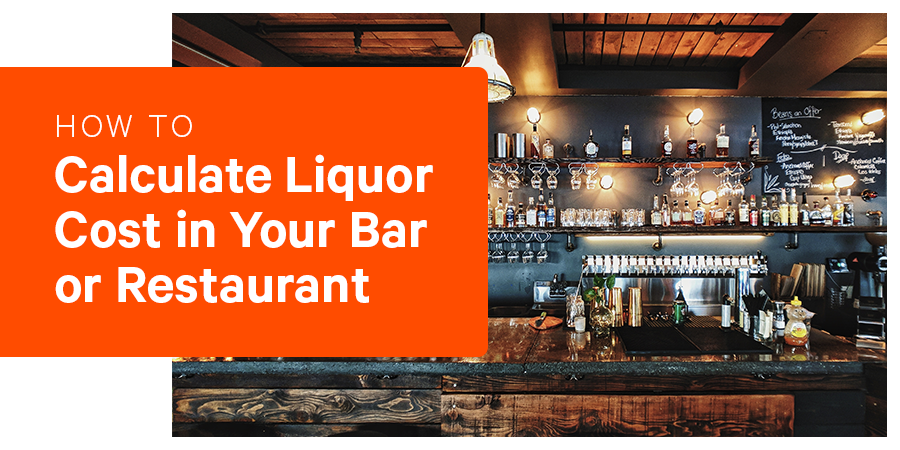 How To Calculate Liquor Cost in Your Bar or Restaurant